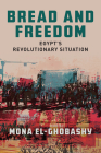 Bread and Freedom: Egypt's Revolutionary Situation (Stanford Studies in Middle Eastern and Islamic Societies and) Cover Image