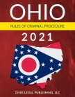 Ohio Rules of Criminal Procedure 2021: Complete Rules as Revised through July 1, 2020 Cover Image