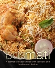Basmati: A Basmati Cookbook Filled with Delicious and Easy Basmati Recipes (2nd Edition) Cover Image
