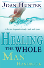 Healing the Whole Man Handbook: Effective Prayers for Body, Soul, and Spirit Cover Image