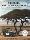 Meerkats, Warthogs, and Rhinos: Seventy Glorious Days on Safari Cover Image