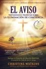 El Aviso: Testimonios y profecías sobre la Illuminación de Consciencia Cover Image