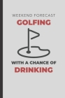 Weekend Forecast Golfing With A Chance Of Drinking: Golf Log Book To Track Your Golf Score, Great Gift For Golfers Cover Image