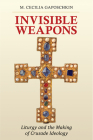 Invisible Weapons: Liturgy and the Making of Crusade Ideology Cover Image