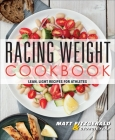 Racing Weight Cookbook: Lean, Light Recipes for Athletes Cover Image