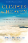 Glimpses of Heaven: True Stories of Hope and Peace at the End of Life's Journey Cover Image