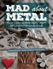 Mad About Metal: More Than 50 Embossed Craft Projects for Your Home Cover Image