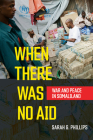 When There Was No Aid: War and Peace in Somaliland Cover Image