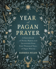 A Year of Pagan Prayer: A Sourcebook of Poems, Hymns, and Invocations from Four Thousand Years of Pagan History Cover Image