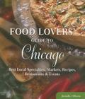 Food Lovers' Guide to Chicago: Best Local Specialties, Markets, Recipes, Restaurants & Events Cover Image