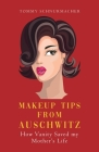 Makeup Tips from Auschwitz: How Vanity Saved my Mother's Life Cover Image