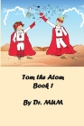 Tom the Atom: Mary and Henry have a new friend: The Carbon atom, his nickname is Tom-the-Atom. Cover Image