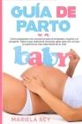 Guía de Parto: Cómo prepararse con conciencia para el embarazo, el parto y el posparto. Todo lo que realmente necesitas saber para vi Cover Image