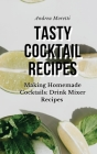 Tasty Cocktail Recipes: Making Homemade Cocktails: Drink Mixer Recipes Cover Image
