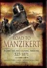 Road to Manzikert: Byzantine and Islamic Warfare 527-1071 Cover Image