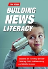 Building News Literacy: Lessons for Teaching Critical Thinking Skills in Elementary and Middle Schools Cover Image