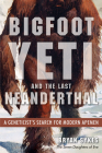 Bigfoot, Yeti, and the Last Neanderthal: A Geneticist's Search for Modern Apemen Cover Image