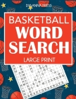 Basketball Word Search: Large Print Word Search Featuring Favorite Players, Teams, and Game Terms Cover Image