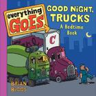 Everything Goes: Good Night, Trucks: A Bedtime Book Cover Image