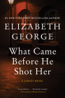 What Came Before He Shot Her: A Lynley Novel Cover Image
