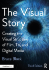 The Visual Story: Creating the Visual Structure of Film, Tv, and Digital Media Cover Image