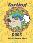 Farting Dogs: Most Funny Coloring Book for Adults Cover Image
