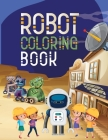 Robot Coloring Book: The Wild Robot, Perfect Gift for Anyone, 8.5 X 11 Inch 100 Pages Paperback Cover Image