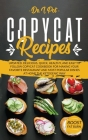 Copycat Recipes: Updated, Delicious, Quick, Healthy, and Easy to Follow Copycat Cookbook For Making Your Favorite Restaurant and Most P Cover Image