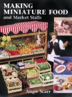 Making Miniature Food and Market Stalls Cover Image
