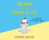 Murder with a Cherry on Top (Lickety Splits Ice Cream Shoppe Mystery #1) Cover Image