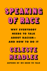 Speaking of Race: Why Everybody Needs to Talk About Racism—and How to Do It Cover Image