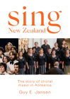 Sing New Zealand: The story of choral music in Aotearoa Cover Image