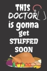 This Doctor Is Gonna Get Stuffed Soon: Thanksgiving Notebook - For Doctors Who Loves To Gobble Turkey This Season Of Gratitude - Suitable to Write In Cover Image