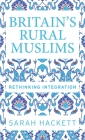 Britain's Rural Muslims: Rethinking Integration Cover Image