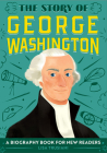 The Story of George Washington: A Biography Book for New Readers Cover Image