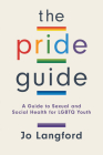 The Pride Guide: A Guide to Sexual and Social Health for LGBTQ Youth Cover Image