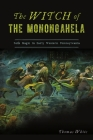 The Witch of the Monongahela: Folk Magic in Early Western Pennsylvania Cover Image