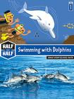 Swimming with Dolphins (Half & Half Books: Level 1) Cover Image