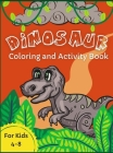 Dinosaur Coloring and Activity Book: For Kids Ages 4-8 Awesome Activity Pages For Children Who Love Dinosaurs Mazes, Word Puzzles, Dot-to-Dot, Spot th Cover Image