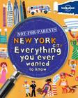 Lonely Planet Not-For-Parents New York: Everything You Ever Wanted to Know Cover Image