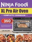 Ninja Foodi XL Pro Air Oven Complete Cookbook: Quick, Delicious & Easy-to-Prepare Recipes to Air Fry, Bake, Roast, Pizza and More (for Beginners and A Cover Image