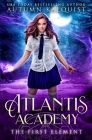 Atlantis Academy: The First Element Cover Image