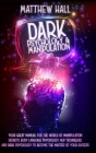 Dark Psychology and Manipulation: Your Great Manual For The World of Manipulation Secrets, Body Language Psychology, NLP Techniques, and Dark Psycholo Cover Image