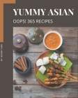 Oops! 365 Yummy Asian Recipes: An Inspiring Yummy Asian Cookbook for You Cover Image