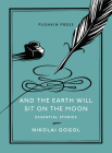 And the Earth Will Sit on the Moon: Essential Stories Cover Image