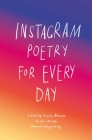 Instagram Poetry for Every Day: The Inspiration, Hilarious, and Heart-breaking Work of Instagram Poets Cover Image