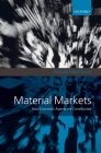 Material Markets: How Economic Agents Are Constructed (Clarendon Lectures in Management Studies) Cover Image
