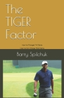 The TIGER Factor: How He Changed THE Game, How He Can Change YOUR Game Cover Image