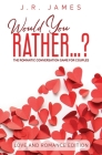 Would You Rather... ? The Romantic Conversation Game for Couples: Love and Romance Edition Cover Image