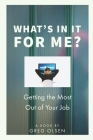 What's In It for Me?: Getting the Most Out of Your Job Cover Image